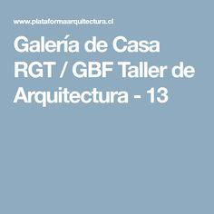 Galería de Casa RGT / GBF Taller de Arquitectura - 13
