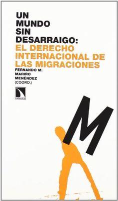 Un mundo sin desarraigo : el derecho internacional de las migraciones / Fernando M. Mariño Menéndez (coord.)