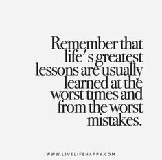 Employée Motivation Quotes- Remember That Lifes Greatest Lessons Live Life Happy Employée Motivation Quotes Description Remember-that-lifes-greatest-lessons-are-usually-learned-at-the-worst-times-and-from-the-worst-mistakes. Quotable Quotes, Motivational Quotes, Inspirational Quotes, Wisdom Quotes, Happiness Quotes, Great Quotes, Quotes To Live By, Words To Live By Quotes Life Lessons, Life Lesson Quotes