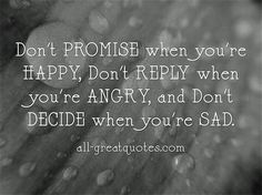 Dont-PROMISE-when-youre-HAPPY-Dont-REPLY-when-youre-ANGRY-and-Dont-DECIDE-when-youre-SAD..jpg (650×485)