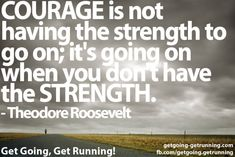 running-inspiration-courage-is-having-the-strength-to-go-on
