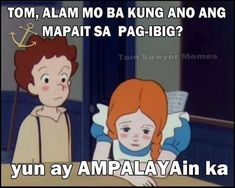 Last year, Princess Sarah made a comeback and memes of this well-loved cartoon character flooded the Internet. We shared a story before about some the best Princess Sarah and her patatas memes. Now, another cartoon character that most kids are. Memes Pinoy, Memes Tagalog, Pinoy Quotes, Tagalog Love Quotes, Love Quotes Funny, Hugot Lines Tagalog Funny, Tagalog Quotes Hugot Funny, Hugot Quotes, Bisaya Quotes