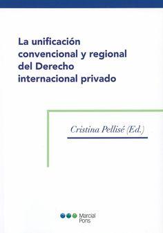 La unificación convencional y regional del derecho internacional privado / Cristina Pellisé, 2014