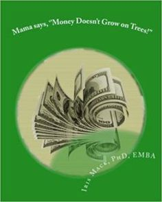 """Mama says, """"Money Doesn't Grow on Trees!"""" by Iris Marie Mack, PhD, EMBA - Book Promotion, Giveaway 