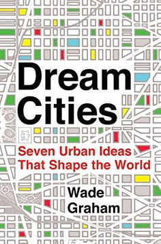 Dream Cities: Seven Urban Ideas That Shape the World by Wade Graham http://www.amazon.com/dp/0062196316/ref=cm_sw_r_pi_dp_mRJ9wb15395N6