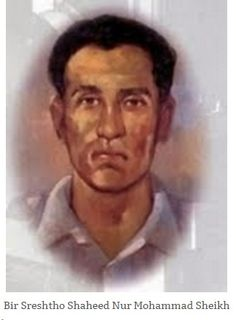 Bir Sreshtho Shaheed Nur Mohammad Sheikh,  Birthday: February 26, 1936 Birth district: Jessore Rank: Lance Nayek ID Number: 9459 Squad: Bangladesh Rifles Martyr Day: September 5, 1971