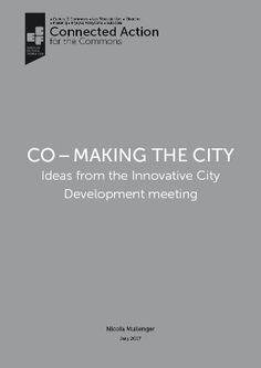 CO–MAKING THE CITY: Ideas from the Innovative City Development meeting - LIBRARY