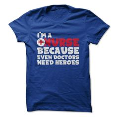 I'm A Nurse Because Even Doctors Need Heroes