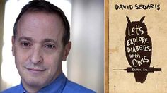 David Sedaris Reads from Lets Explore Diabetes with Owls (Audio)