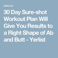 30 Day Sure-shot Workout Plan Will Give You Results to a Right Shape of Ab and Butt - Yerlist
