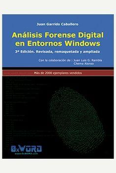 Análisis forense digital en entornos windows / Juan Garrido Caballero, Juan Luis García Rambla, Chema Alonso ; prólogo de Pedro Sánchez