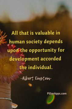 All that is valuable in human society depends upon the opportunity for development accorded the individual_ #alberteinsteinquote #opportunity #theindividual #alberteinsteinquotesabouthumanity #einsteinhumanityquotes Albert Einstein Thoughts, Scientist Albert Einstein, Albert Einstein Quotes, Hi Quotes, Need Quotes, Nobel Prize In Physics, Humanity Quotes, Philosophy Of Science, Modern Physics