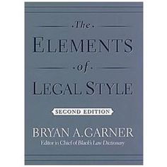4 Must-Have Books for Every New Lawyer: The Elements of Legal Style by Bryan A. Garner