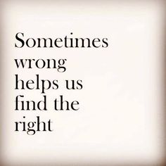 Sometimes wrong helps us find the right - quotes about life  - inspirational quotes - motivational quotes   - love quotes