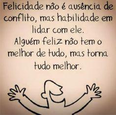 Felicidade não é a ausência de conflito...
