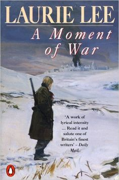 A Moment of War (The Autobiographical Trilogy Book 3) eBook: Laurie Lee: Amazon.co.uk: Kindle Store