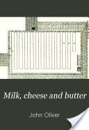 """""""Milk, Cheese and Butter: A Practical Handbook on Their Properties and the Processes of Their Production"""" - John Oliver, 1894, 362"""