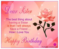 """Happy Birthday!  Wishing you many blessings on your special day and always.  Love you lots & am so thankful that God gave me the best friends ever when He gave me sisters!  No matter how old you are though, you know that you'll always be my """"little sister""""!  :)   Have a wonderful Day!!"""