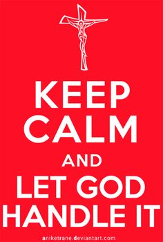 Keep Calm and Let God Handle It by AniketRane on deviantART