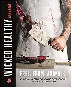 The Wicked Healthy Cookbook: Amazon.co.uk: Chad Sarno, Derek Sarno, Woody Harrelson, David Joachim: 9780751572834: Books