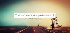 """""""Tudo é possível àquele que crê."""" Marcos 9:23 #MelhorComDeus"""