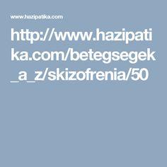 http://www.hazipatika.com/betegsegek_a_z/skizofrenia/50