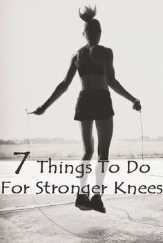 7 Things to do for stronger knees. These are good if you are recovering from a knee injury, or preventing one.