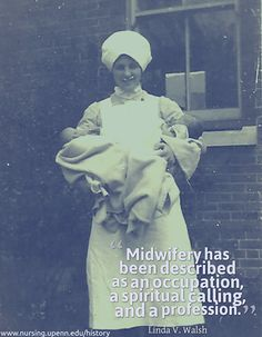 """Midwifery has been described as an occupation, a spiritual calling, and a profession. "" - Linda V. Walsh"