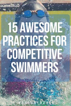 15 Awesome Practices for Competitive Swimmers