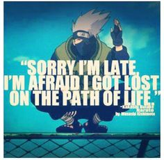 Kakashi is one of my favorite characters. I've always wanted to use this quote!
