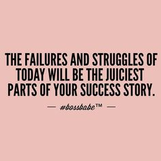 The Failures and struggles of today will be the juiciest parts of your success story. (scheduled via http://www.tailwindapp.com?utm_source=pinterest&utm_medium=twpin&utm_content=post15612932&utm_campaign=scheduler_attribution)