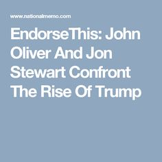 EndorseThis: John Oliver And Jon Stewart Confront The Rise Of Trump
