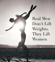 """Real men don't lift weights, they lift women"" ♥ www.thewonderfulworldofdance.com"