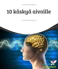 10 käskyä aivoille  Huolimatta kaikista #ikääntymisen merkeistä voit silti säilyttää terveet ja #nuorekkaat aivot koko #loppuelämäsi ajan.  #Terveellisetelämäntavat