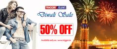 Branded trigger jeans present diwali sale  Upto 50% Off Available only on : www.trigger.in