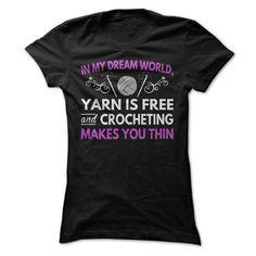 Yarn is free and crocheting makes you thin :) https://www.sunfrog.com/HQTeeHoodie/Amazing-Crochet-T-Shirts