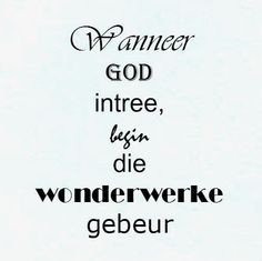 Afrikaanse Inspirerende Gedagtes & Wyshede: Wanneer God intree, begin die wonderwerke gebeur Afrikaanse Quotes, Inspirational Thoughts, Vinyl Projects, True Words, Just Me, Psalms, Quotes To Live By, Advice, God