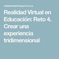 Realidad Virtual en Educación: Reto 4. Crear una experiencia tridimensional