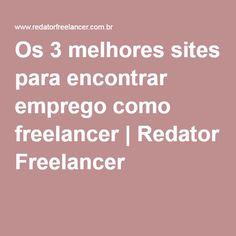 Os 3 melhores sites para encontrar emprego como freelancer | Redator Freelancer