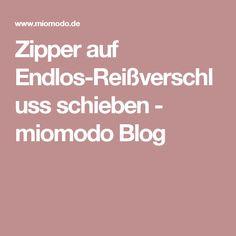 Zipper auf Endlos-Reißverschluss schieben - miomodo Blog