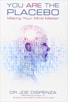 You Are the Placebo: Making Your Mind Matter:  In You Are the Placebo, Dr Joe Dispenza explores the history, the science and the practical applications of the so-called placebo effect
