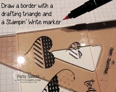 Use a drafting triangle (from Staples) and a Stampin' Up! Stampin' Write marker to draw a border around your handmade card. Stamping Tip by Patty Bennett