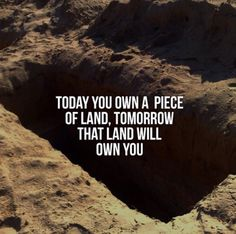 I do not  own any piece of land, it belongs to it's creator Allah.