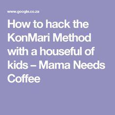 How to hack the KonMari Method with a houseful of kids – Mama Needs Coffee