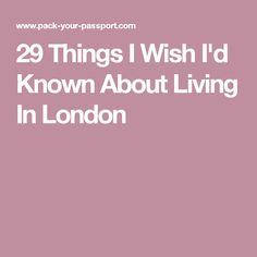 29 Things I Wish I'd Known About Living In London