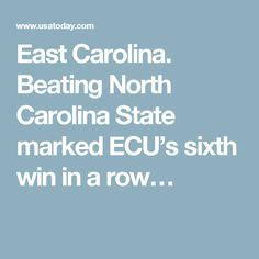 East Carolina. Beating North Carolina State marked ECU's sixth win in a row…
