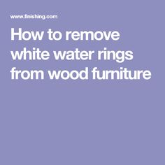 How to remove white water rings from wood furniture