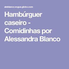 Hambúrguer caseiro - Comidinhas por Alessandra Blanco