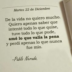 Lo que quiero Great Quotes, Quotes To Live By, Me Quotes, Motivational Phrases, Inspirational Quotes, Pablo Neruda, Love Phrases, Messages, More Than Words