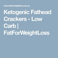 Ketogenic Fathead Crackers - Low Carb | FatForWeightLoss